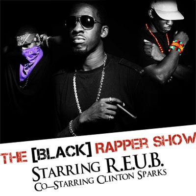 The [Black] Rapper Show starring R.E.U.B. Co-starring Clinton Sparks Mixtape