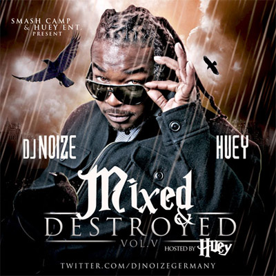 DJ Noize – Mixed And Destroyed Vol. 5 Hosted By Huey Mixtape