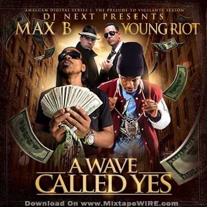 Listen and download Max B & Young Riot – A Wave Called Yes Mixtape By Dj