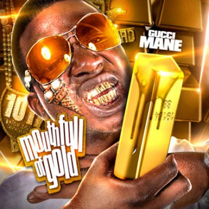 Gucci Mane - Mouth Full Of Gold Mixtape Mixtape Download