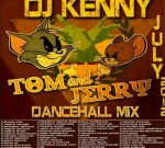 DJ Kenny – Tom and Jerry Dancehall Mix July 2012 Mixtape