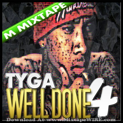 Tyga - Well Done 4 (Deluxe) Mixtape Mixtape Download