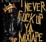 Lil Wayne Ft. Drake & Others – I Never Fuck Up Ya Mixtape Vol.1