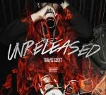 Travi$ Scott – Unreleased