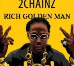2 Chainz – Rich Golden Man