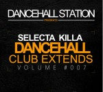 Selecta Killa Dancehall Club Extends Vol. 007 Reggae