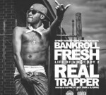 Bankroll Fresh – Life Of A Hot Boy 2: Real Trapper (Official)
