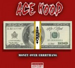 Ace Hood – Money Over Errrthang