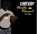 Chief Keef – Almighty Chopsquad